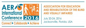 AER international Conference 2016. Connect. Collaborate. Achieve. July 20-24, 2016, Jacksonville, Florida, Association for Education and Rehabilitation of the Blind and Visually Impaired